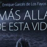 Más allá de esta vida - Enrique Garcés de los Fayos