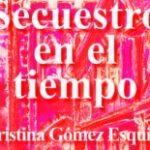 Secuestro en el tiempo - Cristina Gómez Esquius
