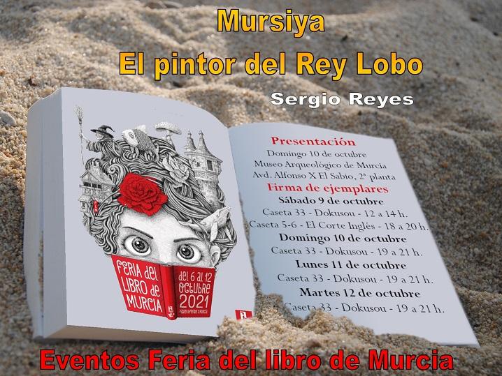 """Eventos de Sergio Reyes """"Mursiya. El pintor del Rey Lobo"""" en la Feria del libro de Murcia"""